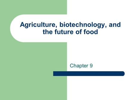 Agriculture, biotechnology, and the future of food Chapter 9.