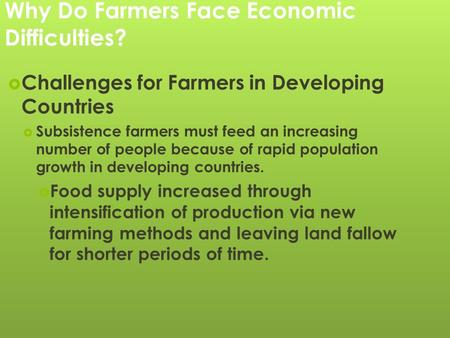 Why Do Farmers Face Economic Difficulties?  Challenges for Farmers in Developing Countries  Subsistence farmers must feed an increasing number of people.