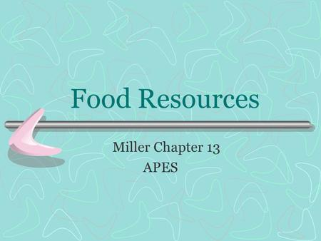 Food Resources Miller Chapter 13 APES. Comparison of New & Old.