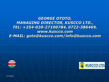 6/7/2016 GEORGE OTOTO, MANAGING DIRECTOR, KUSCCO LTD., TEL: +254-020-27100784, 0722-386469,