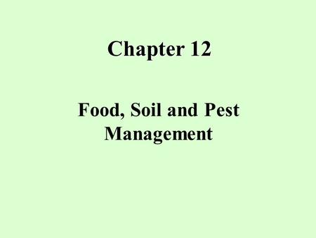 Chapter 12 Food, Soil and Pest Management. What is food security? every person in a given area has daily access to enough nutritious food to have an.