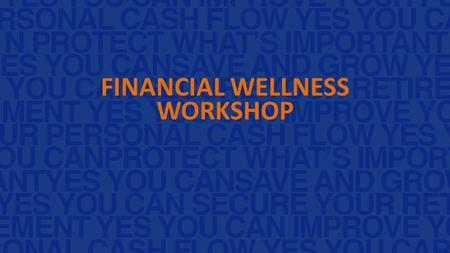 FINANCIAL WELLNESS WORKSHOP. FINANCIAL WELLNESS WORKSHOP Presented by Name Title.