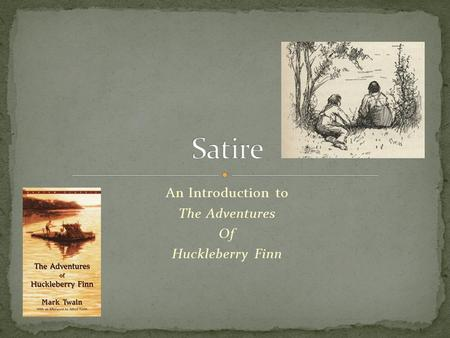 the adventures of huckleberry finn satire The adventures of huckleberry finn by mark twain satire (see link for examples & self-quiz) within the general definition of satire, there are three main classifications of different types of satire the first two of these are named after ancient roman satirists—horace (first century bce) and juvenal (late first century bce to.