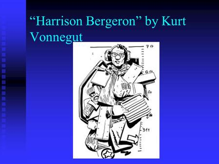 essay on harrison bergeron by kurt vonnegut Harrison bergeron by kurt vonnegut english literature essay kurt vonnegut, a prominent american writer of the 20th century, mainly worked in the genres of science fiction and satire.