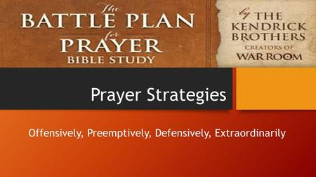Prayer Strategies Offensively, Preemptively, Defensively, Extraordinarily.