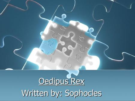 Oedipus Rex Written by: Sophocles Oedipus Rex Written by: Sophocles.