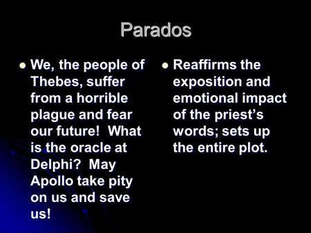 Parados We, the people of Thebes, suffer from a horrible plague and fear our future! What is the oracle at Delphi? May Apollo take pity on us and save.