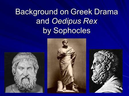 Background on Greek Drama and Oedipus Rex by Sophocles.