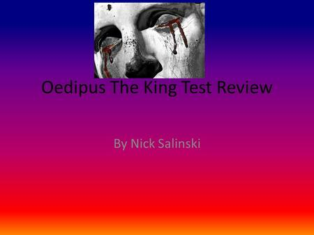 Oedipus The King Test Review By Nick Salinski. Characters Oedipus Jocasta Antigone Creon Polynices Tiresias Haemon Ismene Theseus Chorous.