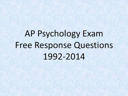 AP Psychology Exam Free Response Questions 1992-2014.