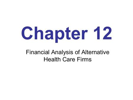Chapter 12 Financial Analysis of Alternative Health Care Firms.