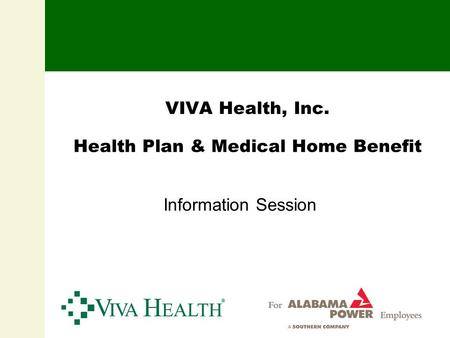 VIVA Health, Inc. Health Plan & Medical Home Benefit Information Session.