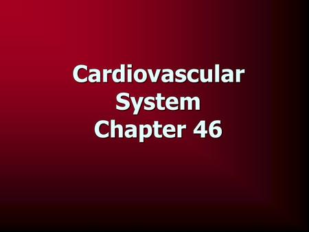 Cardiovascular System Chapter 46. The Blood Vessels The cardiovascular system has three types of blood vessels: The cardiovascular system has three types.