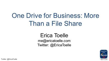 One Drive for Business: More Than a File Share Erica Toelle