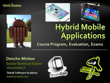 Course Program, Evaluation, Exams Doncho Minkov Telerik Software Academy academy.telerik.com Senior Technical Trainer