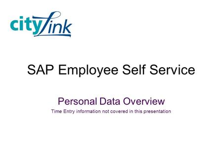 SAP Employee Self Service Personal Data Overview Time Entry information not covered in this presentation.
