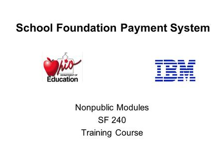 School Foundation Payment System Nonpublic Modules SF 240 Training Course.
