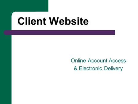 Client Website Online Account Access & Electronic Delivery.