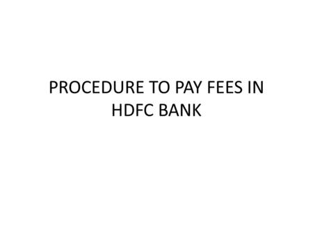 PROCEDURE TO PAY FEES IN HDFC BANK. STEP-I Visit www.acet.acetamritsar.ac.inwww.acet.acetamritsar.ac.in.