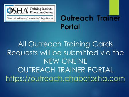 All Outreach Training Cards Requests will be submitted via the NEW ONLINE OUTREACH TRAINER PORTAL https://outreach.chabotosha.com https://outreach.chabotosha.com.