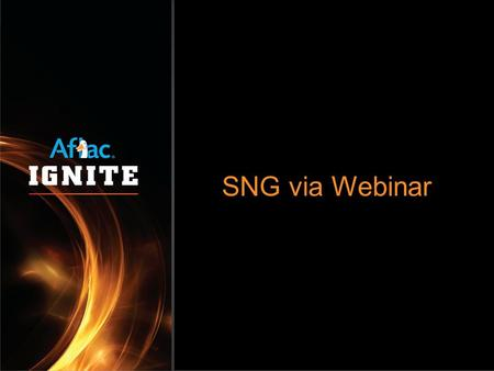 "SNG via Webinar. Where's Webinar??  Double click Aflac 2000 folder  Highlight ""SNGWebCommunicator""  Right Click and ""Send To - Desktop"""