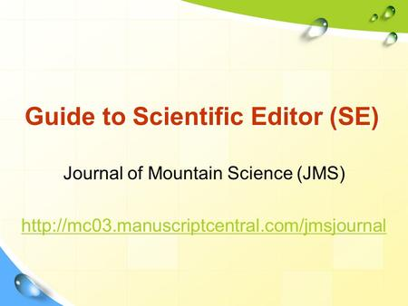 Guide to Scientific Editor (SE) Journal of Mountain Science (JMS)