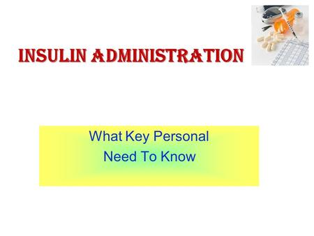 What Key Personal Need To Know INSULIN ADMINISTRATION.