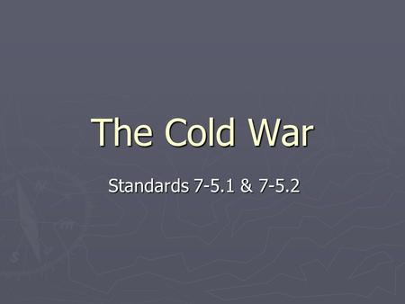 The Cold War Standards 7-5.1 & 7-5.2 1. A Growing Threat A. The political and economic ideologies of the United States and the Soviet Union were polar.