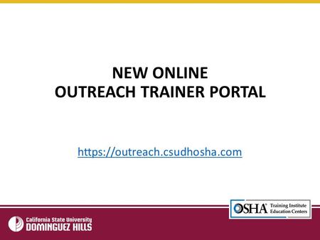 NEW ONLINE OUTREACH TRAINER PORTAL https://outreach.csudhosha.com.