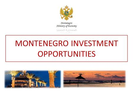 MONTENEGRO INVESTMENT OPPORTUNITIES. PositionSouth East Europe Area13.812 km2 (13.452 km2 of land / 360 km2 of sea) Administrative capital / Historical.