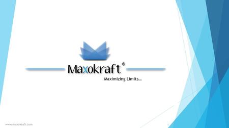 1 www.maxokraft.com Maximizing Limits…. TRADER Problem: Absence of efficient customer reach for offline trader CUSTOMER Problem: Absence of medium for.