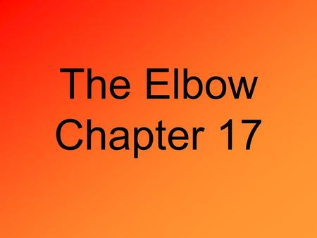 The Elbow Chapter 17. Anatomy Major Bones - humerus, radius, ulna, and the olecranon. -The distal end of the humerus becomes wider forming the medial.