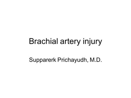 Brachial artery injury Supparerk Prichayudh, M.D..