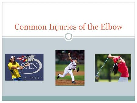 Common Injuries of the Elbow. Elbow Anatomy The elbow is composed of three bones  Humerus  Radius  Ulna.