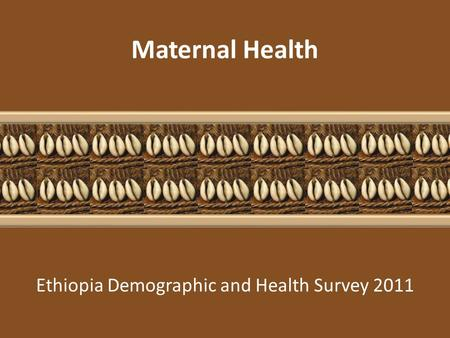 Ethiopia Demographic and Health Survey 2011 Maternal Health.