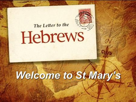 Welcome to St Mary's. Hebrews 11:1-3, 8-16 Now faith is confidence in what we hope for and assurance about what we do not see. 2 This is what the ancients.