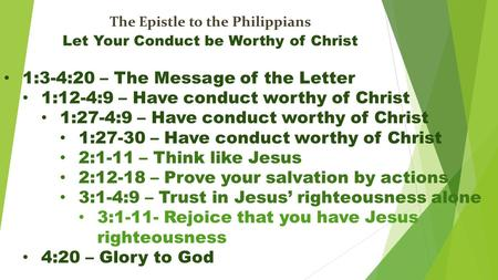The Epistle to the Philippians Let Your Conduct be Worthy of Christ 1:3-4:20 – The Message of the Letter 1:12-4:9 – Have conduct worthy of Christ 1:27-4:9.