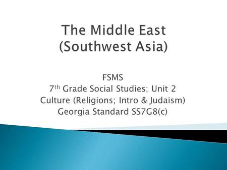 FSMS 7 th Grade Social Studies; Unit 2 Culture (Religions; Intro & Judaism) Georgia Standard SS7G8(c)