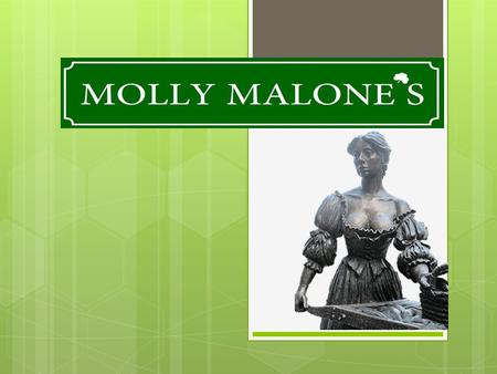 Customer  Killyclogher Village and population  Molly Malone's traditional Irish restaurant  Location choice.
