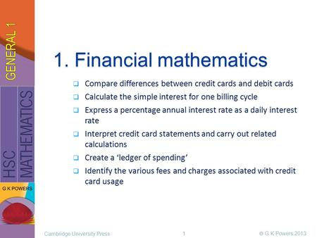 1. Financial mathematics  Compare differences between credit cards and debit cards  Calculate the simple interest for one billing cycle  Express a percentage.