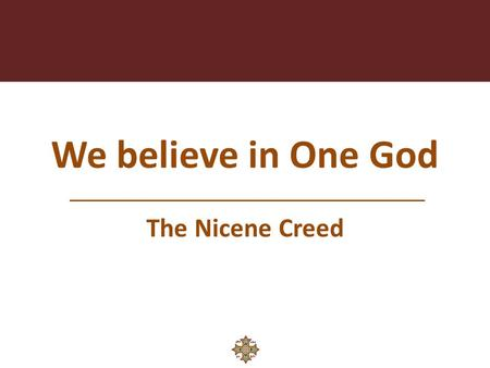 We believe in One God The Nicene Creed. Topics Truly we believe in one God The Name of God.