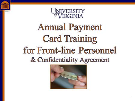 1 10/2013. This training is provided for cashiers, phone-a-thon participants, and fiscal personnel involved in payment card activities that are never.
