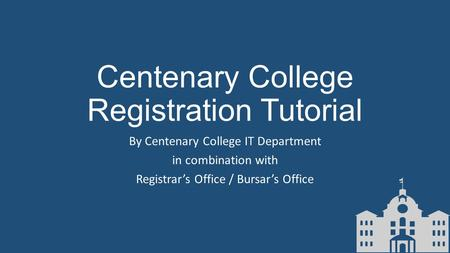 Centenary College Registration Tutorial By Centenary College IT Department in combination with Registrar's Office / Bursar's Office.