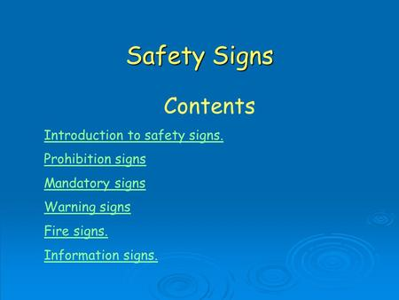 Safety Signs Contents Introduction to safety signs. Prohibition signs Mandatory signs Warning signs Fire signs. Information signs.