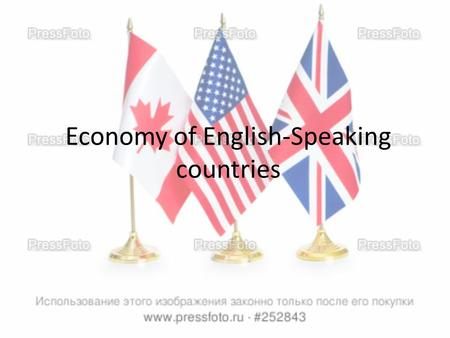 Economy of English-Speaking countries. Economy of Great Britain The UK was the first country in the world which became highly industrialized. Coal mining.
