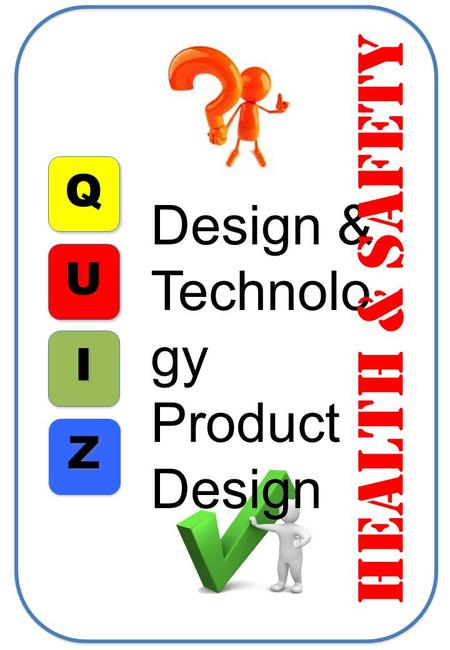 Q I I U Z Z Design & Technolo gy Product Design Health & safety.