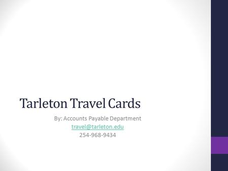 Tarleton Travel Cards By: Accounts Payable Department 254-968-9434.