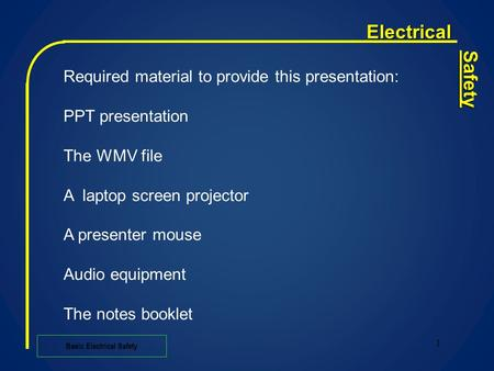 Electrical Safety 1 Basic Electrical Safety Required material to provide this presentation: PPT presentation The WMV file A laptop screen projector A.