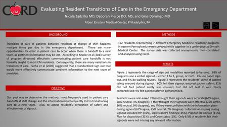 Evaluating Resident Transitions of Care in the Emergency Department Nicole Zadzilka MD, Deborah Pierce DO, MS, and Gina Domingo MD Albert Einstein Medical.