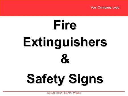 IN-HOUSE HEALTH & SAFETY TRAINING Your Company Logo FireExtinguishers& Safety Signs.